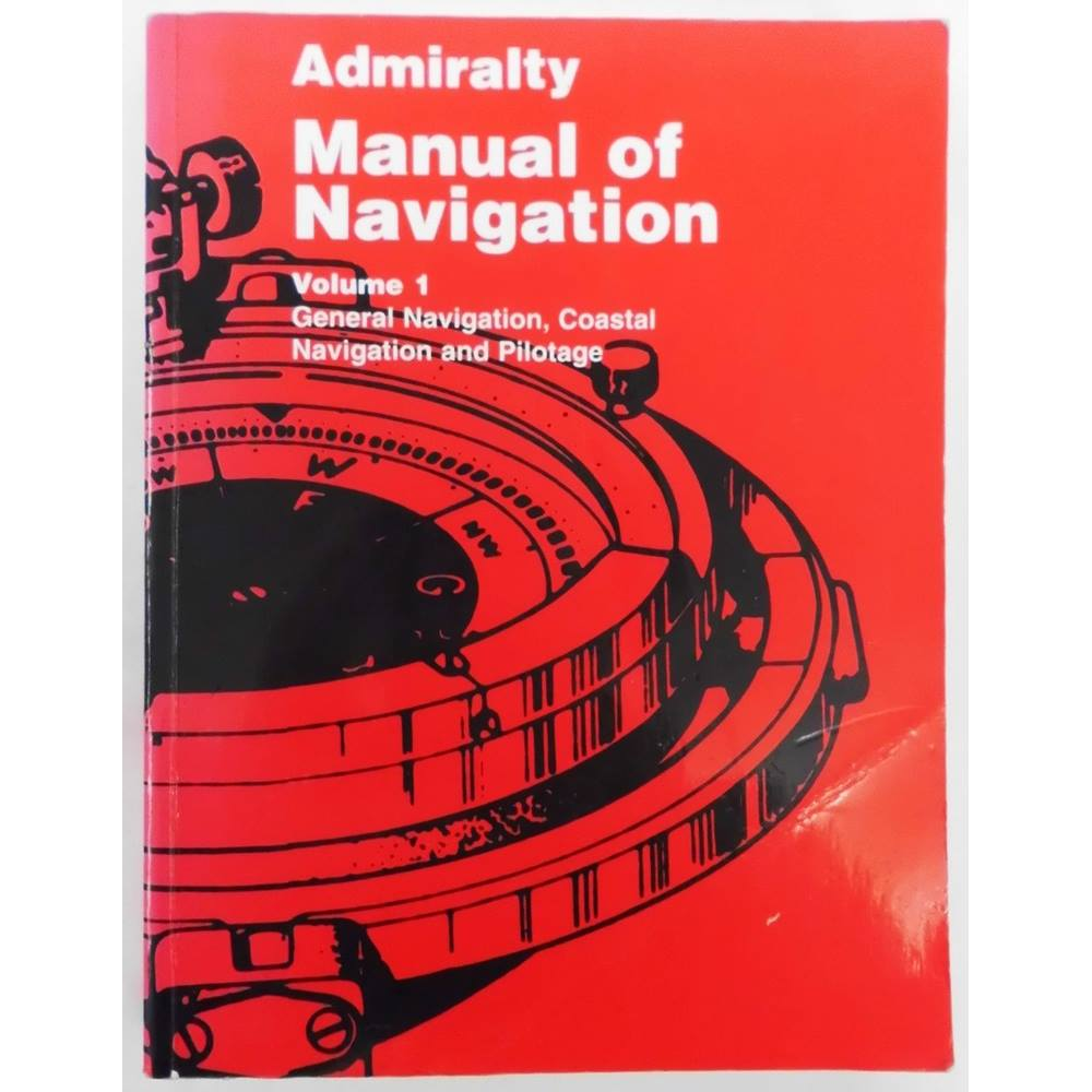 ... BR45(1). Admiralty Manual of Navigation, Volume I: General Navigation,  Coastal Navigation and Pilotage;. Loading zoom