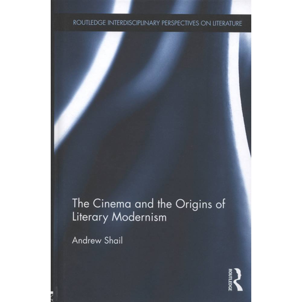 the cinema and the origins of literary modernism shail andrew