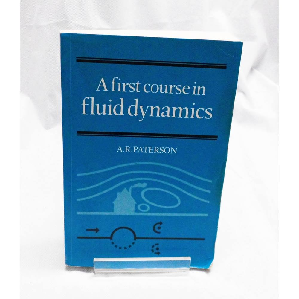 A First Course in Fluid Dynamics by A R  Paterson | Oxfam GB | Oxfam's  Online Shop