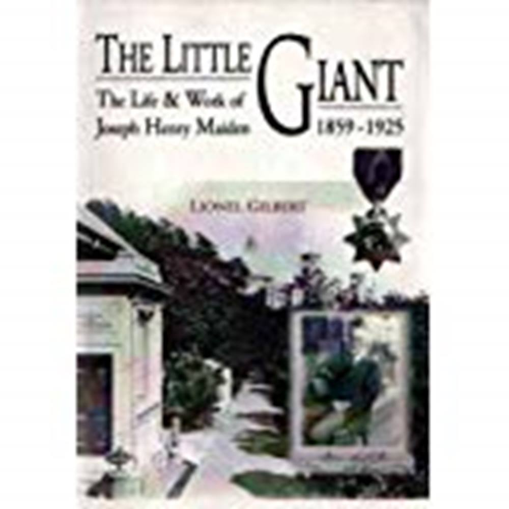 Preview of the first image of The Little Giant: the Life and Work of Joseph Henry Maiden 1859 1925.