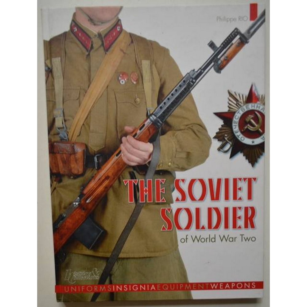 Preview of the first image of The Soviet Soldier of World War Two - Uniform Insignia Equipment Weapons.